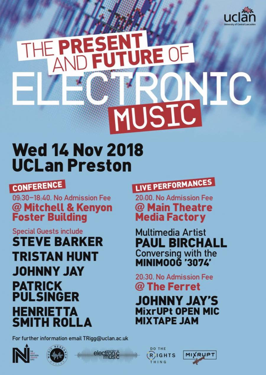 Conference :- The Present And Future Of Electronic Music - UCLAN-  9.30am - 6.40pm - 14/11/18