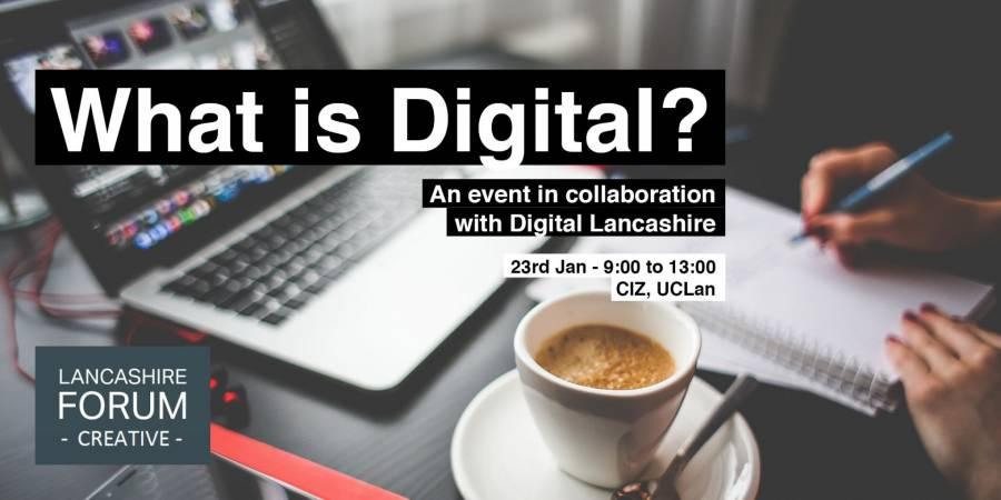 What Is Digital? UCLAN Workshop - 9am - 1pm - 23/01/20