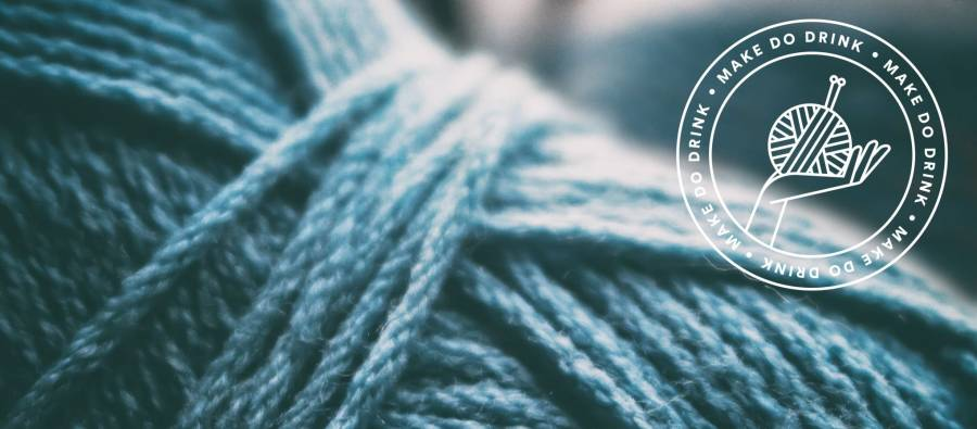 Make Do Drink- Knit -Rise - Preston - 4pm -6pm - 15/03/20